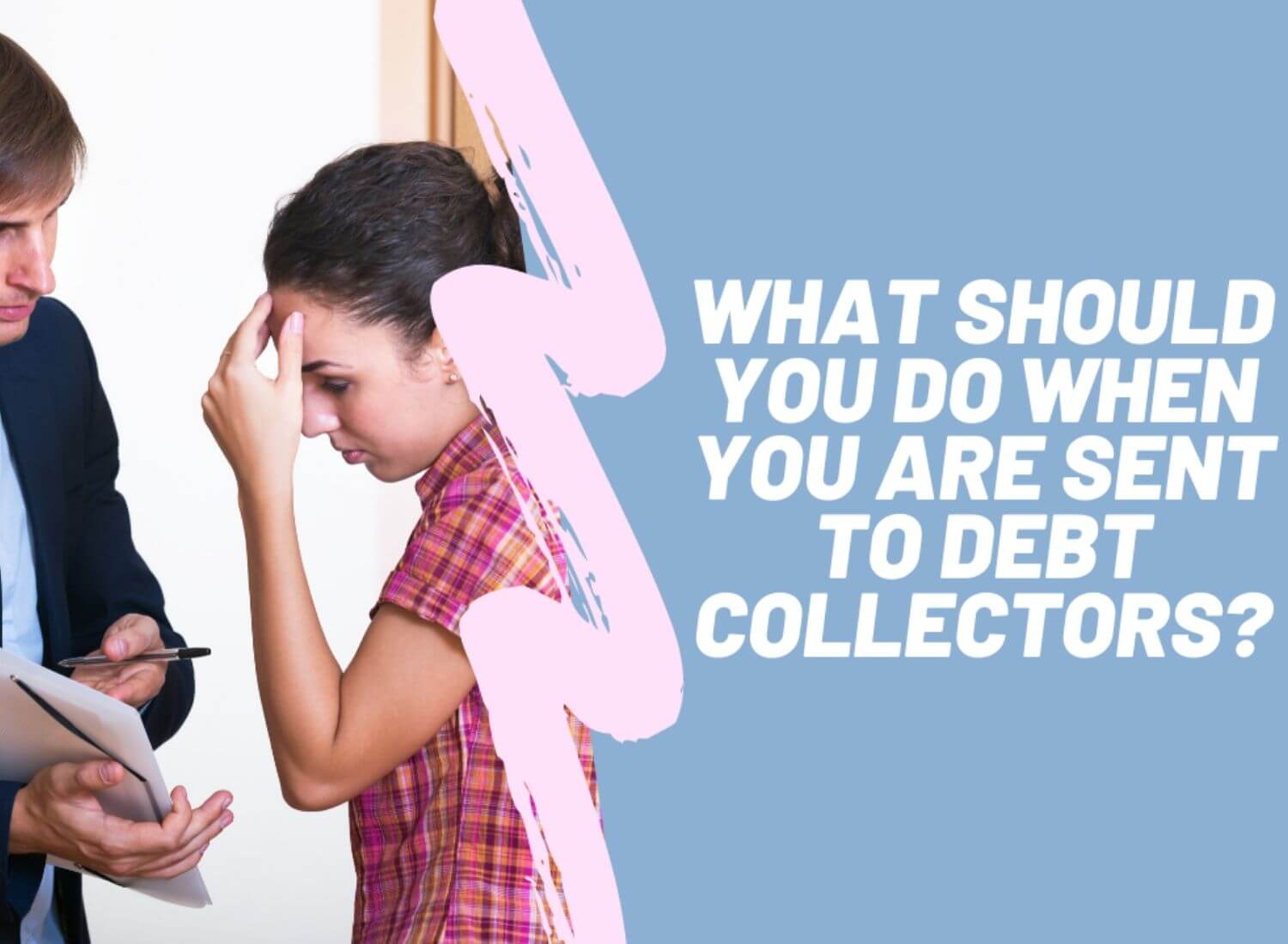 What Should You Do When You Are Sent To Debt Collectors?